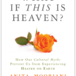 "Jan – April, 2018 – Spiritual Book Study – ""What if This is Heaven?"" by Anita Moorjani"