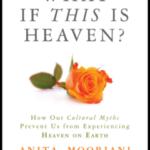 "Jan – April, 2018 – Spiritual Book Study – ""What if This is Heaven?"" by Anita Moorjani"