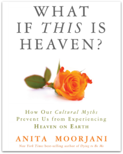 "Jan – March, 2018 – 10 Week Book Study – ""What if This is Heaven?"" by Anita Moorjani"