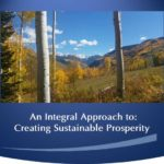 Oct 3 – Sept 4 — Prosperity Class – An Integral Approach to: Creating Sustainable Prosperity